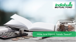 Everything You Need to Know About How Liquid Funds Are Taxed